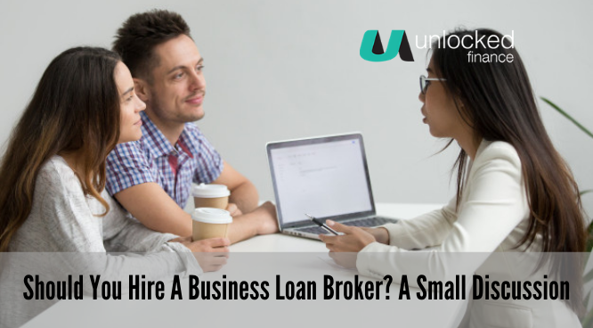 Should You Hire A Business Loan Broker? A Small Discussion