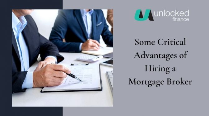 Some Critical Advantages of Hiring a Mortgage Broker