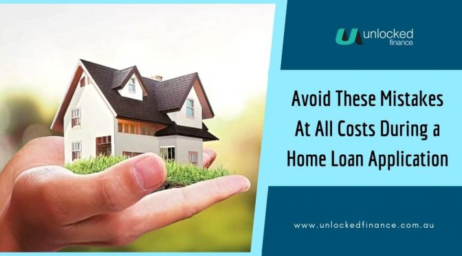 Avoid These Mistakes At All Costs During a Home Loan Application
